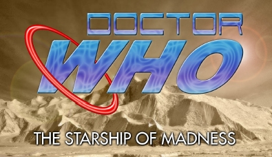 Dr Who and the Starship of Madness
